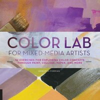 Color Lab For Mixed-media Artists: 52 Exercises For Exploring Color Concepts Through Paint, Collage…