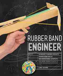 Rubber Band Engineer: Build Slingshot Powered Rockets, Rubber Band Rifles, Unconventional Catapults, And More Guerrilla G by Lance Akiyama