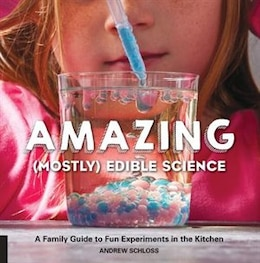Book Amazing (mostly) Edible Science: A Family Guide To Fun Experiments In The Kitchen by Andrew Schloss