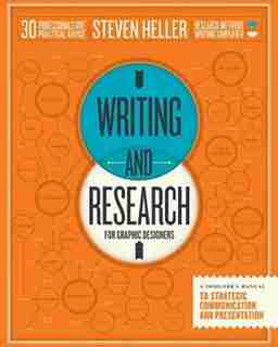Writing And Research For Graphic Designers: A Designer's Manual To Strategic Communication And Presentation by Steven Heller
