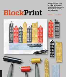 Block Print: Everything you need to know for printing with lino blocks, rubber blocks, foam sheets, and stamp se by Andrea Lauren