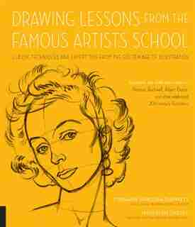 Drawing Lessons From The Famous Artists School: Classic Techniques And Expert Tips From The Golden Age Of Illustration - Featuring The Work And Wor by Stephanie Haboush Plunkett