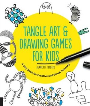 Tangle Art And Drawing Games For Kids: A Silly Book For Creative And Visual Thinking by Jeanette Nyberg