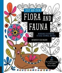 Just Add Color: Flora And Fauna: 30 Original Illustrations To Color, Customize, And Hang - Bonus…