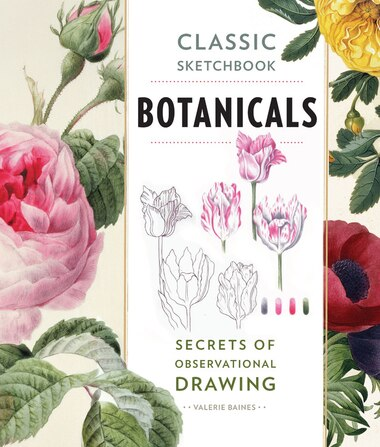 Classic Sketchbook: Botanicals: Secrets Of Observational Drawing by Valerie Baines
