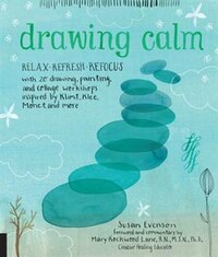 Drawing Calm: Relax, Refresh, Refocus With 20 Drawing, Painting, And Collage Workshops Inspired By…