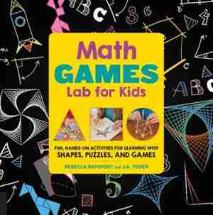 Math Games Lab For Kids: 24 Fun, Hands-on Activities For Learning With Shapes, Puzzles, And Games by Rebecca Rapoport