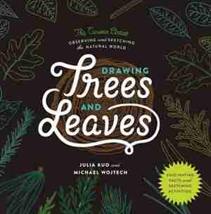 Drawing Trees And Leaves: Observing And Sketching The Natural World by Julia Kuo