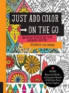 Just Add Color On The Go: 100 Designs To Relax And Color Anywhere, Anytime - Includes Botanical…