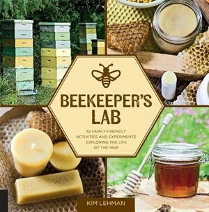 Beekeeper's Lab: 52 Family-friendly Activities And Experiments Exploring The Life Of The Hive by Kim Lehman
