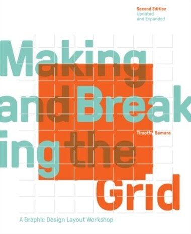 Making And Breaking The Grid, Second Edition, Updated And Expanded: A Graphic Design Layout Workshop by Timothy Samara