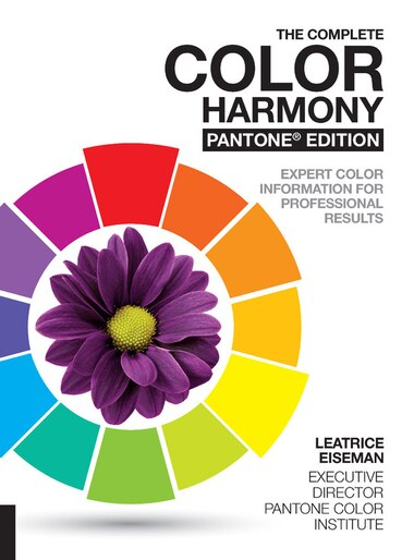 The Complete Color Harmony, Pantone Edition: Expert Color Information For Professional Results by Leatrice Eiseman