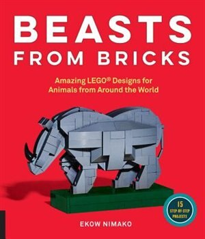 Beasts From Bricks: Amazing Lego® Designs For Animals From Around The World - With 15 Step-by-step Projects by Ekow Nimako