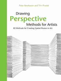 Drawing Perspective Methods For Artists: 85 Methods For Creating Spatial Illusion In Art by Peter Boerboom
