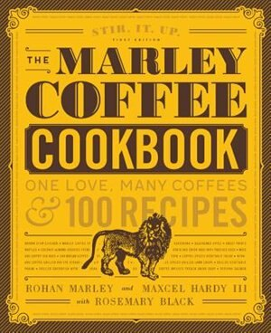 The Marley Coffee Cookbook: One Love, Many Coffees, And 100 Recipes by Rohan Marley