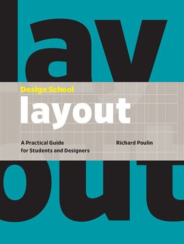 Design School: Layout: A Practical Guide For Students And Designers by Richard Poulin