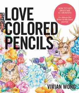 Love Colored Pencils: How To Get Awesome At Drawing: An Interactive Draw-in-the-book Journal by Vivian Wong