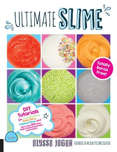 Ultimate Slime: Diy Tutorials For Crunchy Slime, Fluffy Slime, Fishbowl Slime, And More Than 100 Other Oddly Satisf by Alyssa Jagan