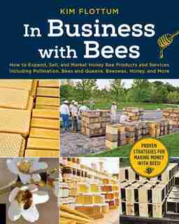 In Business With Bees: How To Expand, Sell, And Market Honeybee Products And Services Including Pollination, Bees And Quee by Kim Flottum