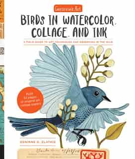 Geninne's Art: Birds In Watercolor, Collage, And Ink: A Field Guide To Art Techniques And Observing In The Wild by Geninne D. Zlatkis
