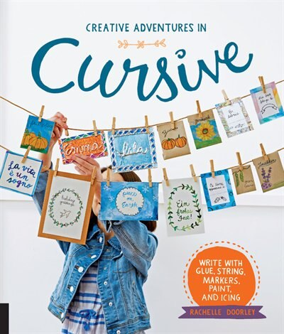 Creative Adventures In Cursive: Write With Glue, String, Markers, Paint, And Icing! by Rachelle Doorley