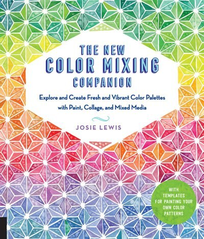 The New Color Mixing Companion: Explore And Create Fresh And Vibrant Color Palettes With Paint, Collage, And Mixed Media--with Temp by Josie Lewis