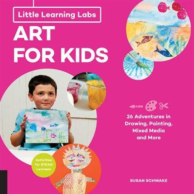 Little Learning Labs: Art for Kids, abridged paperback edition: 26 Adventures In Drawing, Painting, Mixed Media And More; Activities For Steam Learners by Susan Schwake