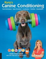 Kyra's Canine Conditioning: Peak Performance ? Injury Prevention ? Coordination ? Flexibility…