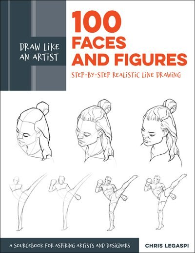 Draw Like An Artist: 100 Faces And Figures: Step-by-step Realistic Line Drawing *a Sketching Guide For Aspiring Artists And Designers* by Chris Legaspi