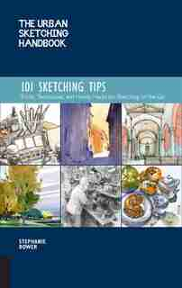 The Urban Sketching Handbook 101 Sketching Tips: Tricks, Techniques, And Handy Hacks For Sketching On The Go by Stephanie Bower