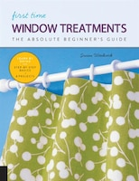 First Time Window Treatments: The Absolute Beginner's Guide - Learn By Doing * Step-by-step Basics…