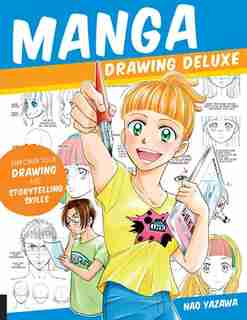Manga Drawing Deluxe: Empower Your Drawing And Storytelling Skills by Nao Yazawa