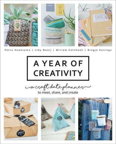 A Year of Creativity: A Craft Date Planner To Meet, Share, And Create by Petra Hoeksema