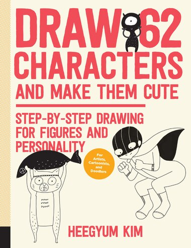 Draw 62 Characters And Make Them Cute: Step-by-step Drawing For Figures And  Personality