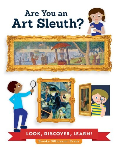 Are You An Art Sleuth?: Look, Discover, Learn! by Brooke Digiovanni Evans