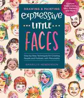 Drawing And Painting Expressive Little Faces: Step-by-step Techniques For Creating People And Portraits With Personality, Explore Watercolors, In by Amarilys Henderson