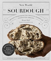 New World Sourdough: Artisan Techniques For Creative Homemade Fermented Breads; With Recipes For…