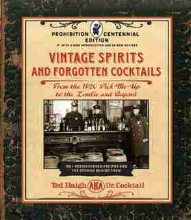 Vintage Spirits And Forgotten Cocktails: Prohibition Centennial Edition: From The 1920 Pick-me-up To The Zombie And Beyond - 150+ Rediscovered Recipes And The Stories Behin by Ted Haigh