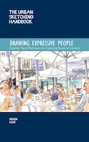 The Urban Sketching Handbook Drawing Expressive People: Essential Tips & Techniques For Capturing…