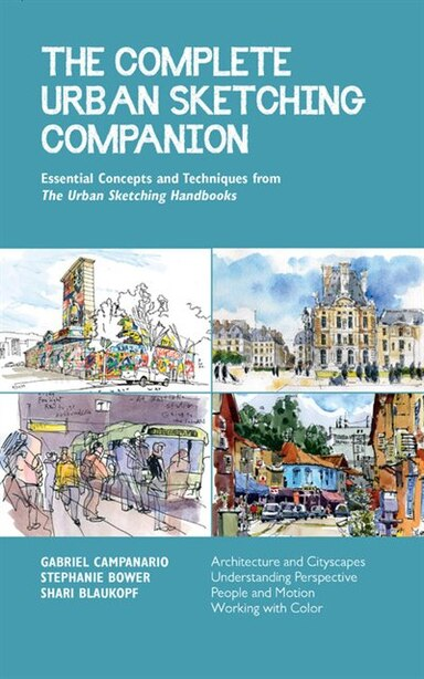 The Complete Urban Sketching Companion: Essential Concepts And Techniques From The Urban Sketching Handbooks--architecture And Cityscapes, by Shari Blaukopf