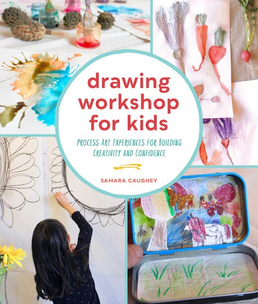 Drawing Workshop For Kids: Process Art Experiences For Building Creativity And Confidence by Samara Caughey