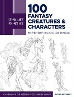Draw Like An Artist: 100 Fantasy Creatures And Characters: Step-by-step Realistic Line Drawing - A…