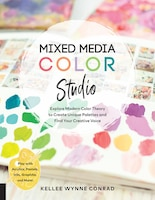 Mixed Media Color Studio: Explore Modern Color Theory To Create Unique Palettes And Find Your…