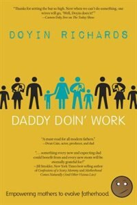 Daddy Doin' Work: Empowering Mothers to Evolve Fatherhood: Empowering Mothers To Evolve Fatherhood