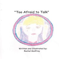 Too Afraid to Talk: Written and Illustrated by Rachel Godfrey