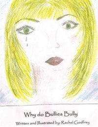 Why Do Bullies Bully?: Written and Illustrated by Rachel Godfrey