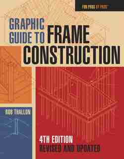 Graphic Guide to Frame Construction: Fourth Edition, Revised And Updated by Rob Thallon