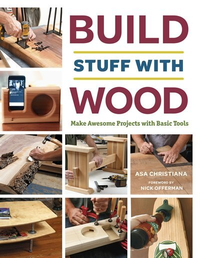 Build Stuff With Wood: Make Awesome Projects With Basic Tools by Asa Christiana