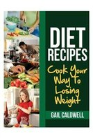 Diet Recipes: Cook Your Way to Losing Weight