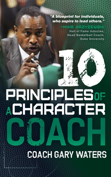 Ten Principles Of A Character Coach by Coach Gary Waters